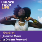 Unlock Your Life with Lori A. Harris   How to Move a Dream Forward