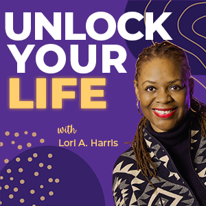 Unlock Your Life with Lori A. Harris   Introducing the Unlock Your Life Podcast