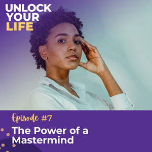 Unlock Your Life with Lori A. Harris   The Power of a Mastermind