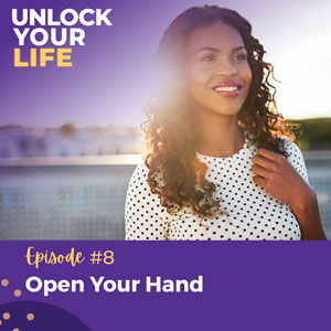 Unlock Your Life with Lori A. Harris   Open Your Hand