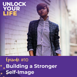Unlock Your Life with Lori A. Harris | Building a Stronger Self-Image