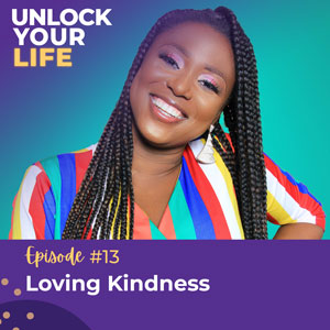 Unlock Your Life with Lori A. Harris | Loving Kindness