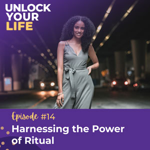 Unlock Your Life with Lori A. Harris | Harnessing the Power of Ritual