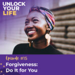Unlock Your Life with Lori A. Harris | Forgiveness: Do It for You
